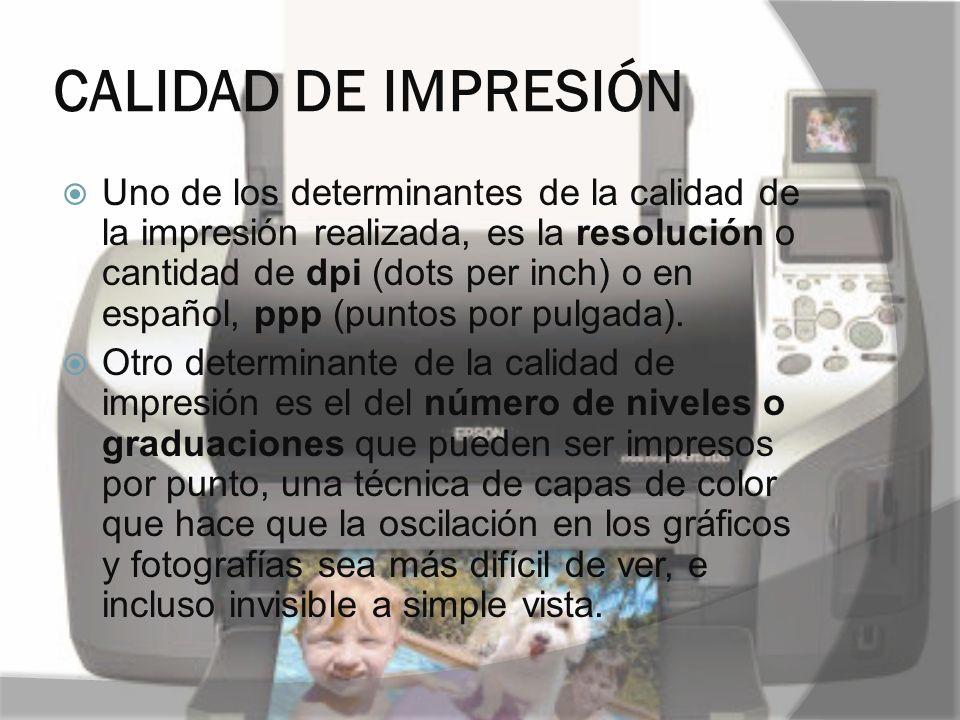 CALIDAD DE IMPRESIÓN Uno de los determinantes de la calidad de la impresión realizada, es la resolución o cantidad de dpi (dots per inch) o en español
