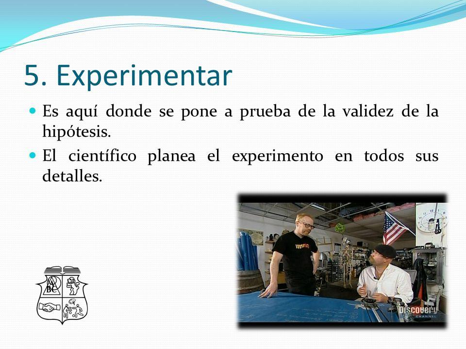 5.Experimentar Es aquí donde se pone a prueba de la validez de la hipótesis.