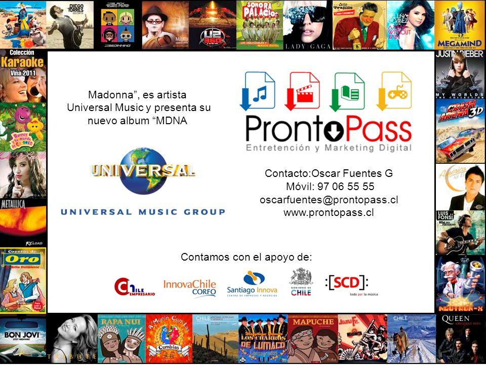 Contacto:Oscar Fuentes G Móvil: 97 06 55 55 oscarfuentes@prontopass.cl www.prontopass.cl Contamos con el apoyo de: Madonna, es artista Universal Music