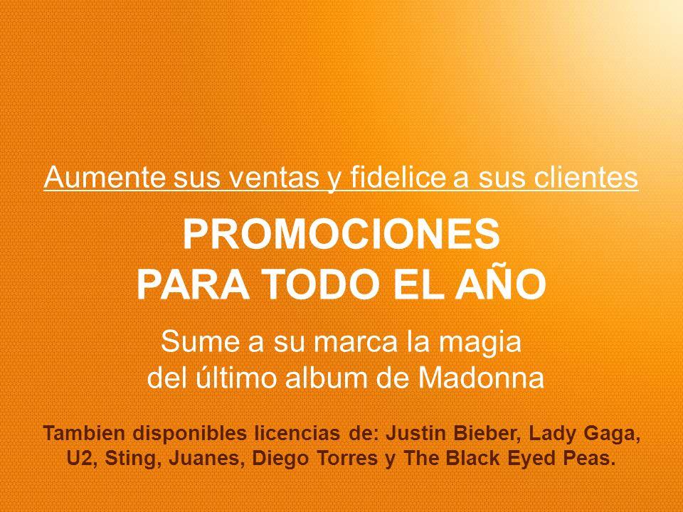 Aumente sus ventas y fidelice a sus clientes PROMOCIONES PARA TODO EL AÑO Sume a su marca la magia del último album de Madonna Tambien disponibles lic