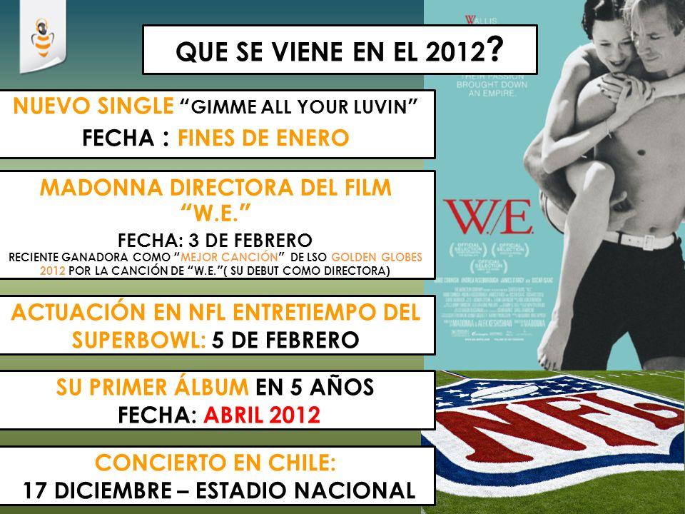 QUE SE VIENE EN EL 2012 ? MADONNA DIRECTORA DEL FILMW.E. FECHA: 3 DE FEBRERO RECIENTE GANADORA COMO MEJOR CANCIÓN DE LSO GOLDEN GLOBES 2012 POR LA CAN