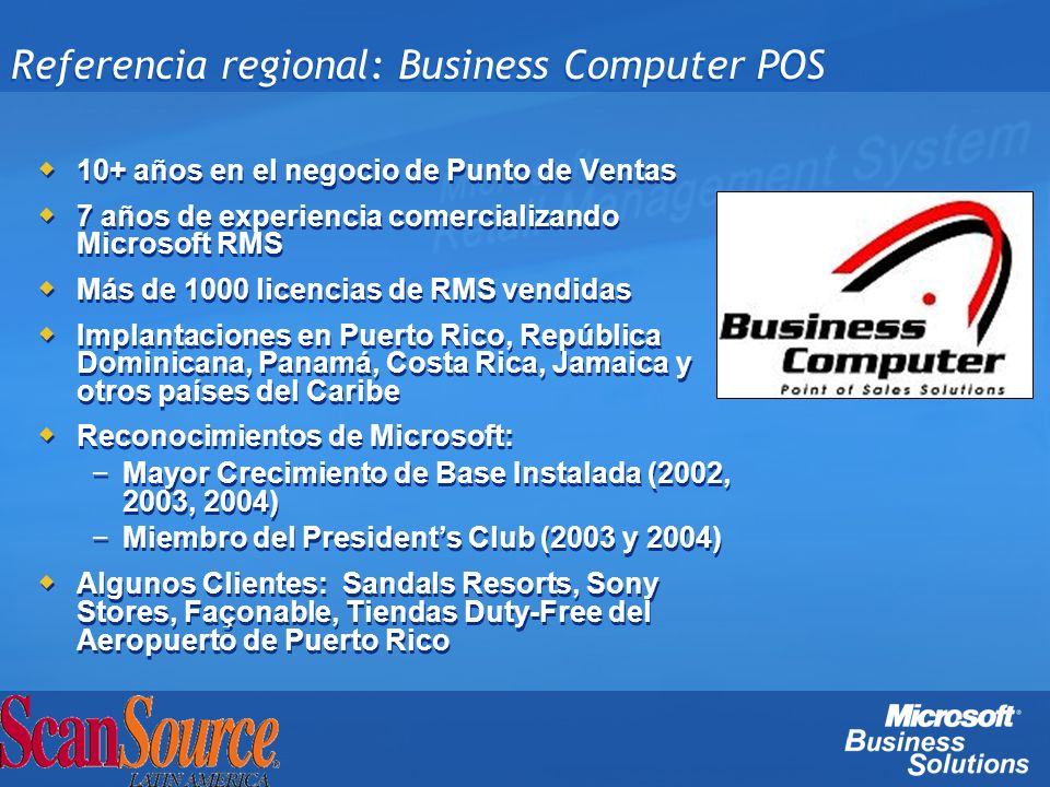 Referencia regional: Business Computer POS 10+ años en el negocio de Punto de Ventas 7 años de experiencia comercializando Microsoft RMS Más de 1000 l