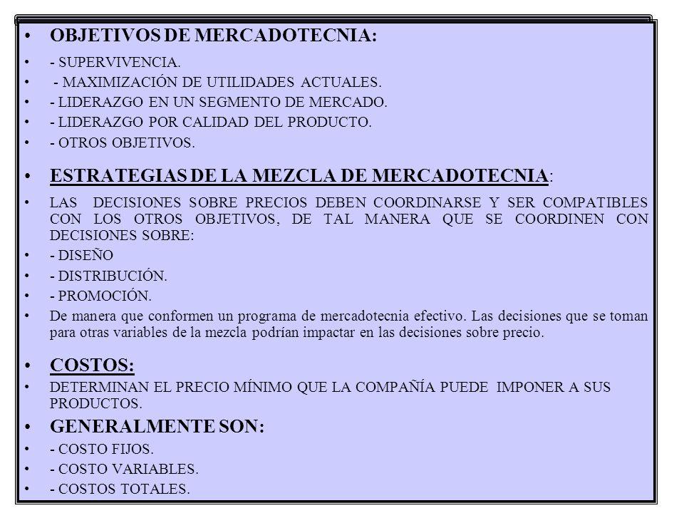 OBJETIVOS DE MERCADOTECNIA: - SUPERVIVENCIA. - MAXIMIZACIÓN DE UTILIDADES ACTUALES. - LIDERAZGO EN UN SEGMENTO DE MERCADO. - LIDERAZGO POR CALIDAD DEL