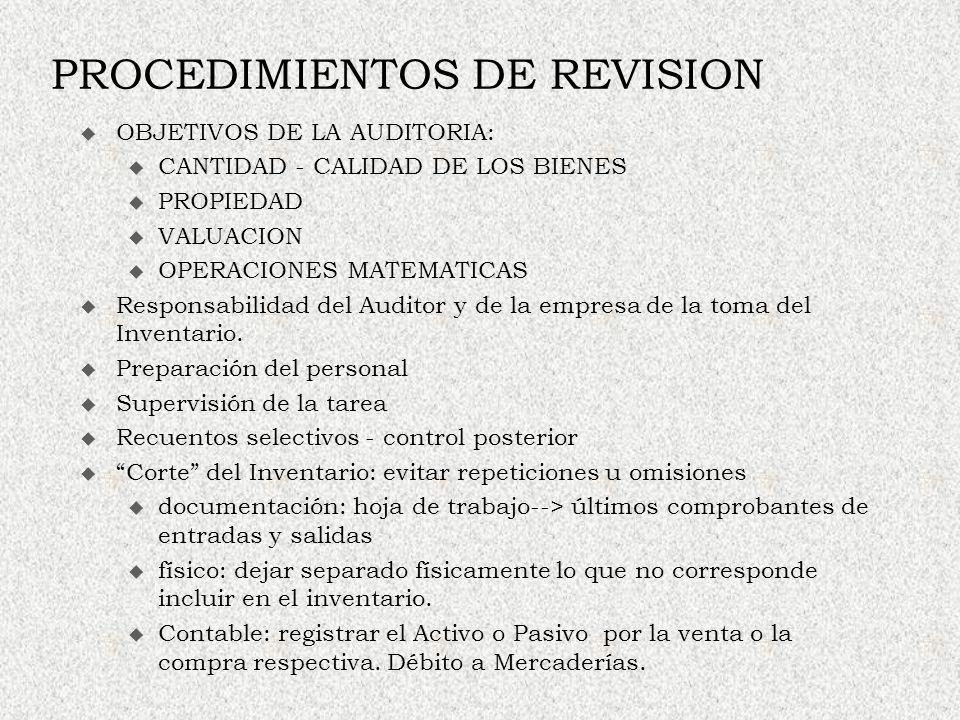 PROCEDIMIENTOS DE REVISION OBJETIVOS DE LA AUDITORIA: u CANTIDAD - CALIDAD DE LOS BIENES u PROPIEDAD u VALUACION u OPERACIONES MATEMATICAS Responsabil