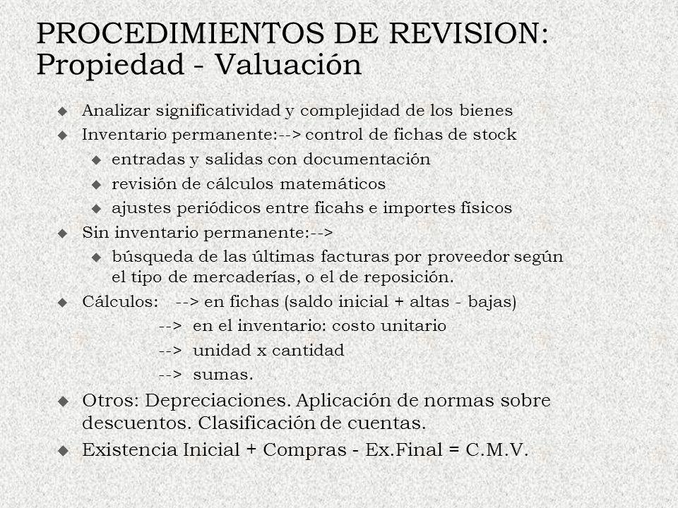 PROCEDIMIENTOS DE REVISION: Propiedad - Valuación Analizar significatividad y complejidad de los bienes Inventario permanente:--> control de fichas de