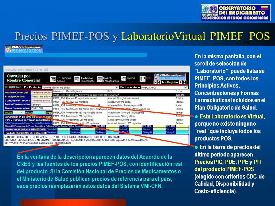 Precios PIMEF-POS y LaboratorioVirtual PIMEF_POS En la misma pantalla, con el scroll de selección de Laboratorio puede listarse PIMEF_POS, con todos los Principios Activos, Concentraciones y Formas Farmacéuticas incluidos en el Plan Obligatorio de Salud.