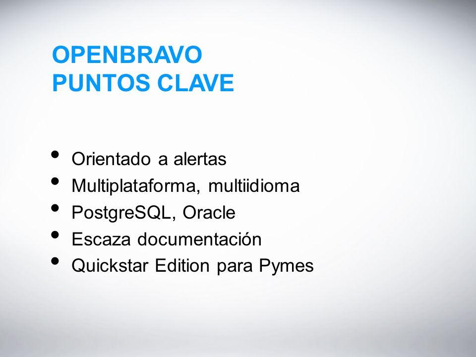 OPENBRAVO PUNTOS CLAVE Orientado a alertas Multiplataforma, multiidioma PostgreSQL, Oracle Escaza documentación Quickstar Edition para Pymes