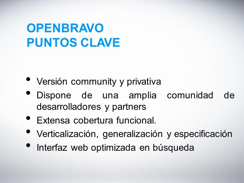 OPENBRAVO PUNTOS CLAVE Versión community y privativa Dispone de una amplia comunidad de desarrolladores y partners Extensa cobertura funcional.
