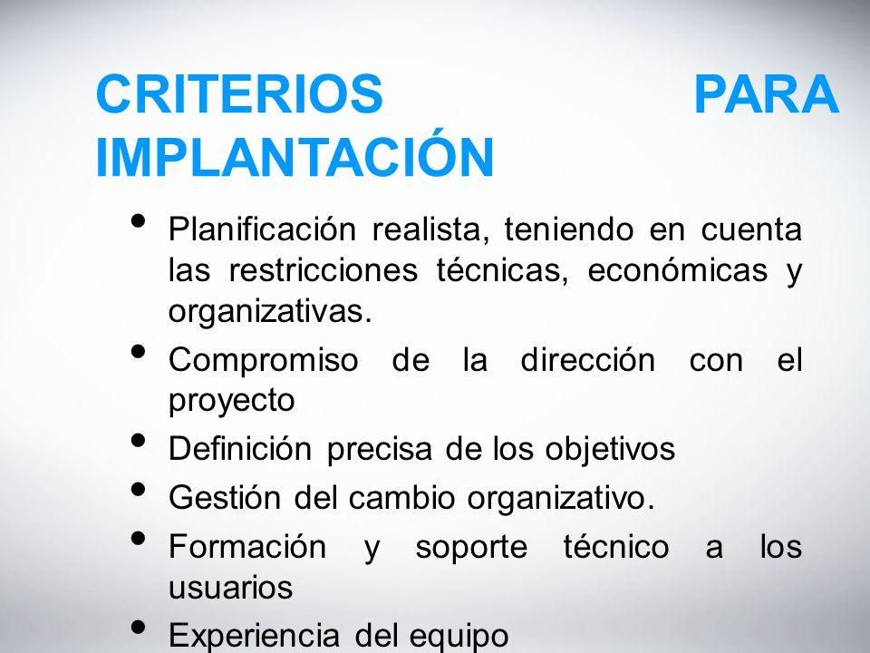 CRITERIOS PARA IMPLANTACIÓN Planificación realista, teniendo en cuenta las restricciones técnicas, económicas y organizativas.