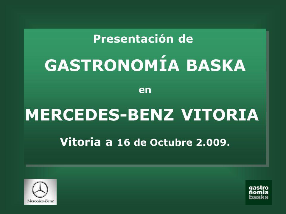 Presentación de GASTRONOMÍA BASKA en MERCEDES-BENZ VITORIA Vitoria a 16 de Octubre 2.009. Presentación de GASTRONOMÍA BASKA en MERCEDES-BENZ VITORIA V
