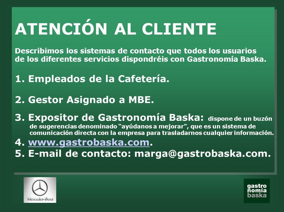 ATENCIÓN AL CLIENTE Describimos los sistemas de contacto que todos los usuarios de los diferentes servicios dispondréis con Gastronomía Baska. 1. Empl