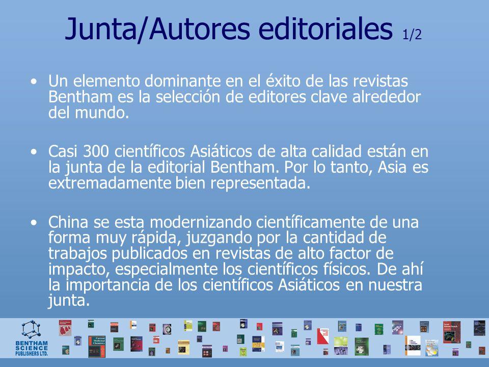 Junta/Autores editoriales 1/2 Un elemento dominante en el éxito de las revistas Bentham es la selección de editores clave alrededor del mundo. Casi 30