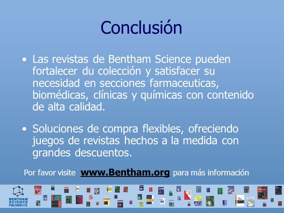 Conclusión Las revistas de Bentham Science pueden fortalecer du colección y satisfacer su necesidad en secciones farmaceuticas, biomédicas, clínicas y químicas con contenido de alta calidad.