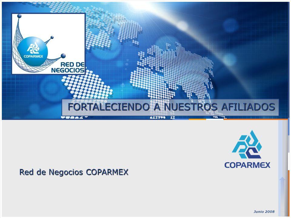 Red de Negocios COPARMEX Junio 2008 FORTALECIENDO A NUESTROS AFILIADOS