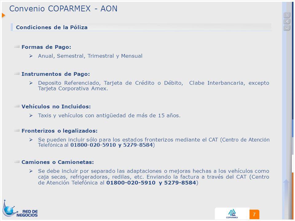 7 Convenio COPARMEX - AON Formas de Pago: Anual, Semestral, Trimestral y Mensual Instrumentos de Pago: Deposito Referenciado, Tarjeta de Crédito o Débito, Clabe Interbancaria, excepto Tarjeta Corporativa Amex.