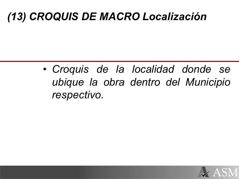 (13) CROQUIS DE MACRO Localización Croquis de la localidad donde se ubique la obra dentro del Municipio respectivo.