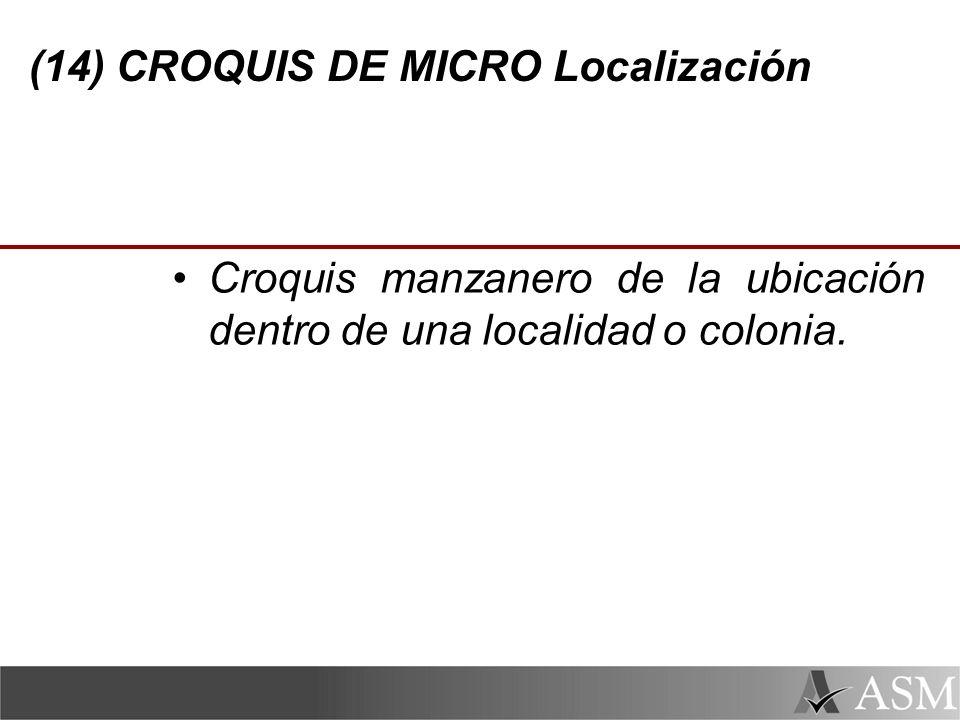 (14) CROQUIS DE MICRO Localización Croquis manzanero de la ubicación dentro de una localidad o colonia.