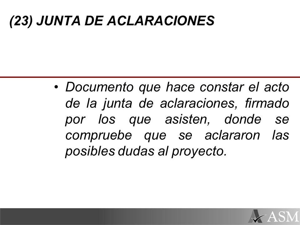 (23) JUNTA DE ACLARACIONES Documento que hace constar el acto de la junta de aclaraciones, firmado por los que asisten, donde se compruebe que se aclararon las posibles dudas al proyecto.