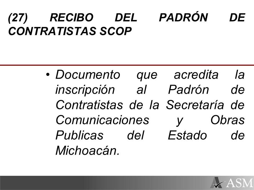 (27) RECIBO DEL PADRÓN DE CONTRATISTAS SCOP Documento que acredita la inscripción al Padrón de Contratistas de la Secretaría de Comunicaciones y Obras Publicas del Estado de Michoacán.