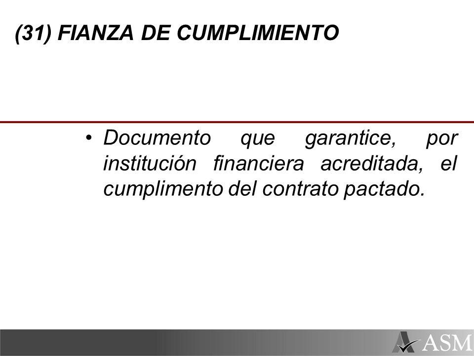 (31) FIANZA DE CUMPLIMIENTO Documento que garantice, por institución financiera acreditada, el cumplimento del contrato pactado.