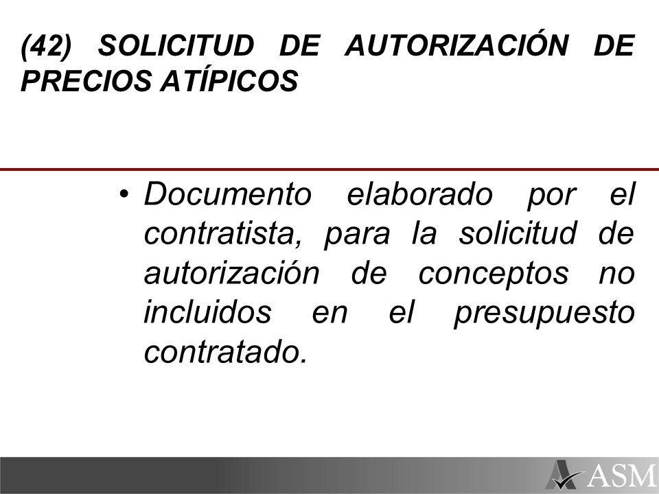 (42) SOLICITUD DE AUTORIZACIÓN DE PRECIOS ATÍPICOS Documento elaborado por el contratista, para la solicitud de autorización de conceptos no incluidos en el presupuesto contratado.