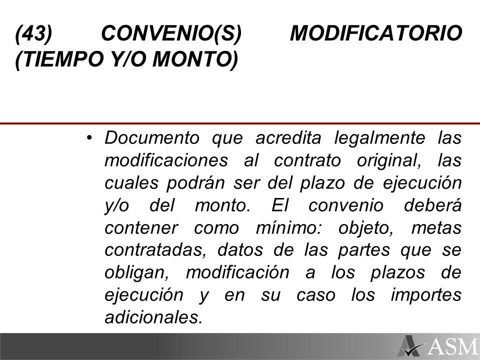 (43) CONVENIO(S) MODIFICATORIO (TIEMPO Y/O MONTO) Documento que acredita legalmente las modificaciones al contrato original, las cuales podrán ser del plazo de ejecución y/o del monto.