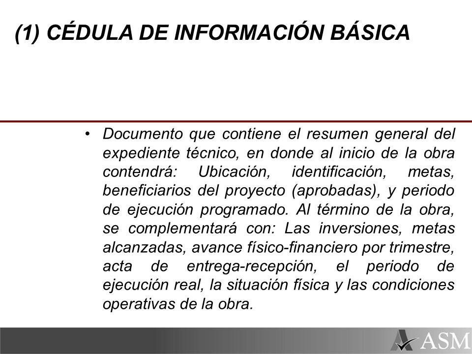 (1) CÉDULA DE INFORMACIÓN BÁSICA Documento que contiene el resumen general del expediente técnico, en donde al inicio de la obra contendrá: Ubicación, identificación, metas, beneficiarios del proyecto (aprobadas), y periodo de ejecución programado.