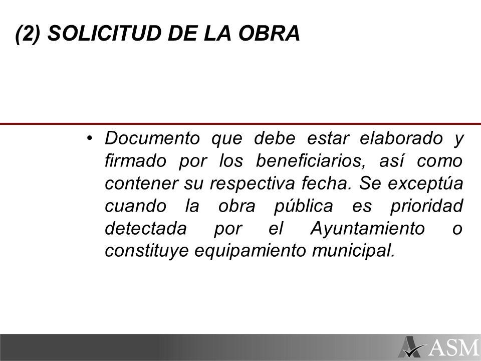 (2) SOLICITUD DE LA OBRA Documento que debe estar elaborado y firmado por los beneficiarios, así como contener su respectiva fecha.