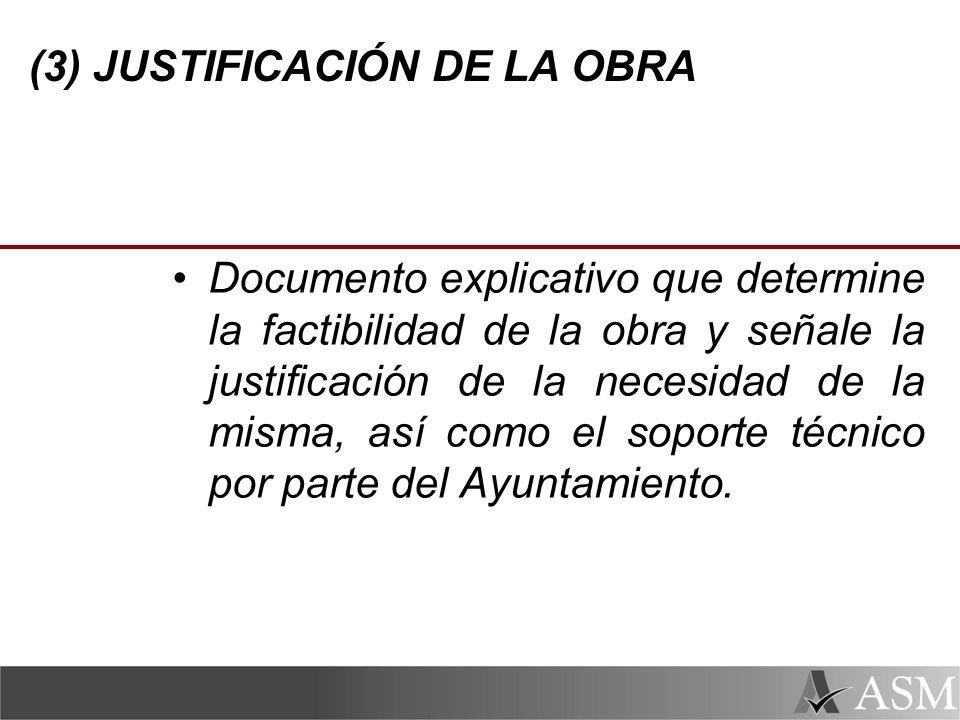 (3) JUSTIFICACIÓN DE LA OBRA Documento explicativo que determine la factibilidad de la obra y señale la justificación de la necesidad de la misma, así como el soporte técnico por parte del Ayuntamiento.