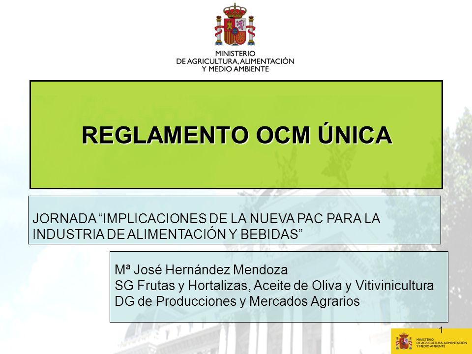 1 REGLAMENTO OCM ÚNICA Mª José Hernández Mendoza SG Frutas y Hortalizas, Aceite de Oliva y Vitivinicultura DG de Producciones y Mercados Agrarios JORN
