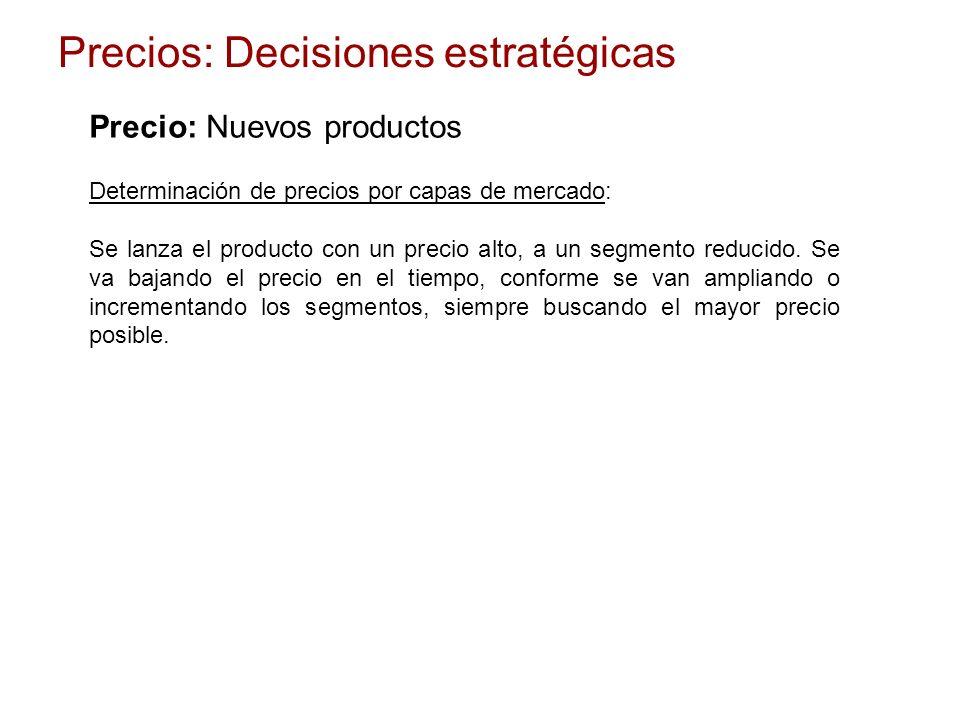 Determinación de precios por capas de mercado: Se lanza el producto con un precio alto, a un segmento reducido. Se va bajando el precio en el tiempo,
