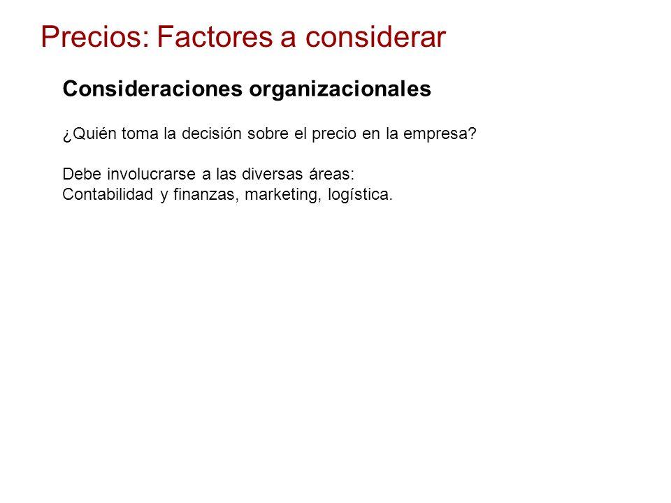Consideraciones organizacionales ¿Quién toma la decisión sobre el precio en la empresa? Debe involucrarse a las diversas áreas: Contabilidad y finanza