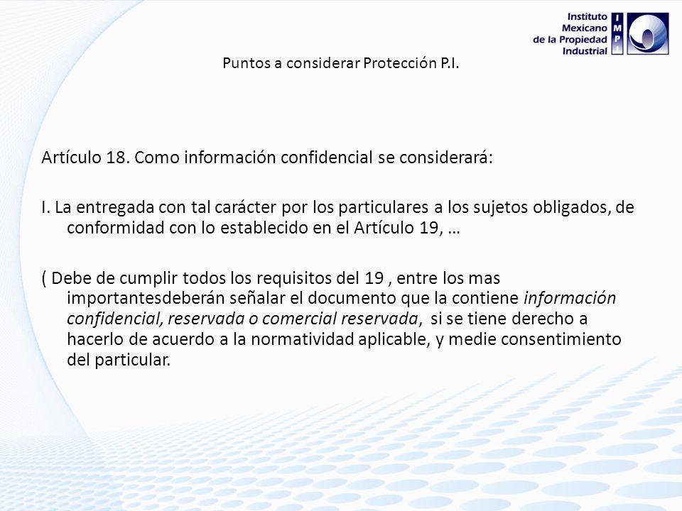 Puntos a considerar Protección P.I. Ley Federal de Transparencia y Acceso a la Información Pública Gubernamental Reserva: Artículo 14. También se cons