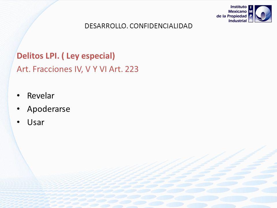 DESARROLLO. CONFIDENCIALIDAD Delitos LPI. ( Ley especial) Art. Fracciones IV, V Y VI Art. 223 De dos a seis años de prisión y multa por el importe de