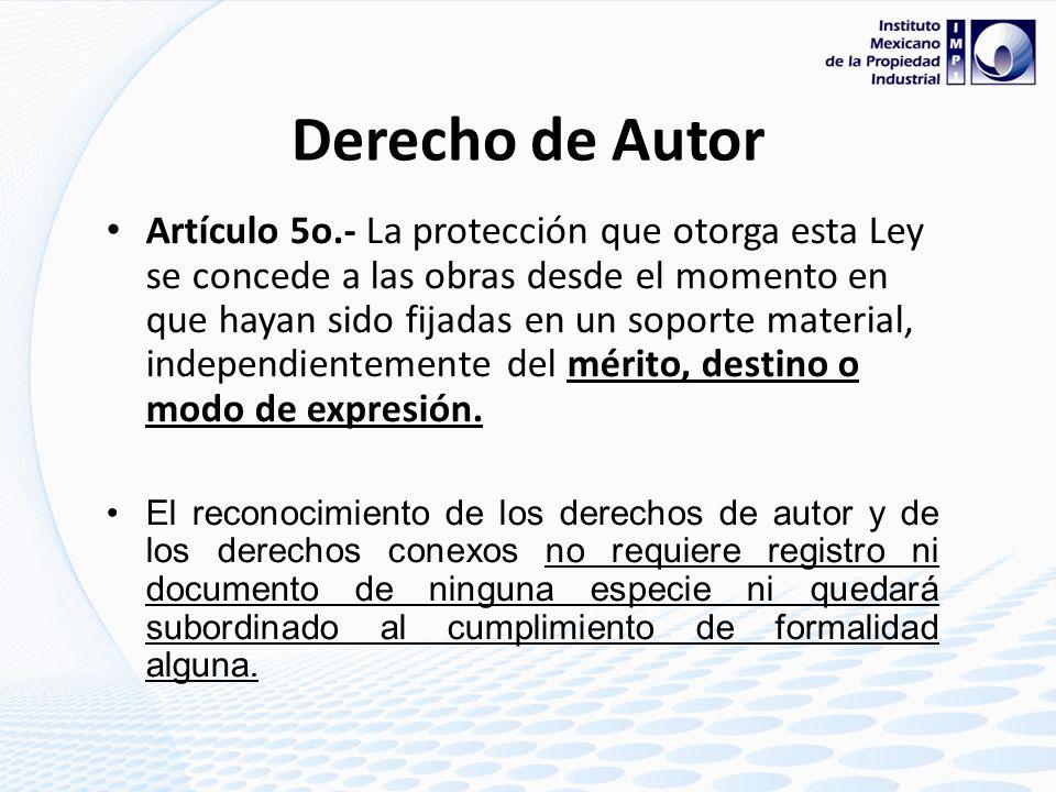 Derecho de Autor La protección que otorga en Derecho de Autor se concede a las obras desde el momento en que hayan sido fijadas en un soporte material