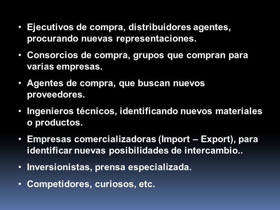 Ejecutivos de compra, distribuidores agentes, procurando nuevas representaciones. Consorcios de compra, grupos que compran para varias empresas. Agent
