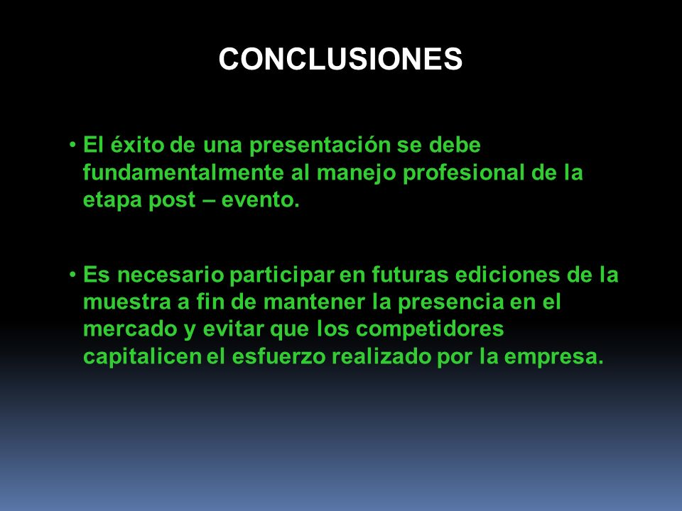 CONCLUSIONES El éxito de una presentación se debe fundamentalmente al manejo profesional de la etapa post – evento. Es necesario participar en futuras