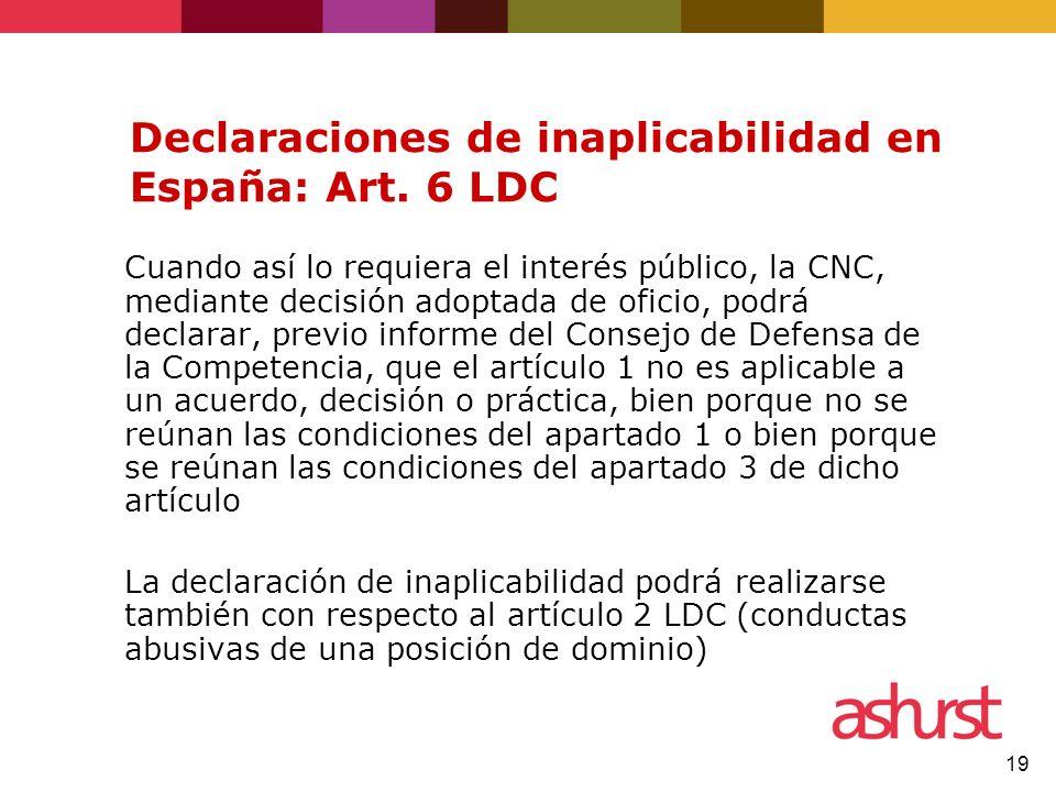 19 Declaraciones de inaplicabilidad en España: Art. 6 LDC Cuando así lo requiera el interés público, la CNC, mediante decisión adoptada de oficio, pod