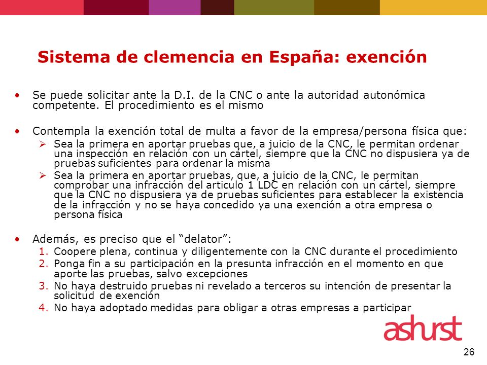26 Sistema de clemencia en España: exención Se puede solicitar ante la D.I. de la CNC o ante la autoridad autonómica competente. El procedimiento es e