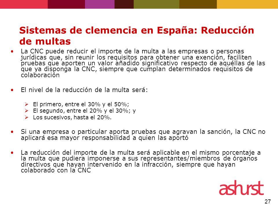 27 Sistemas de clemencia en España: Reducción de multas La CNC puede reducir el importe de la multa a las empresas o personas jurídicas que, sin reuni