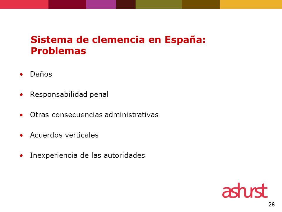 28 Sistema de clemencia en España: Problemas Daños Responsabilidad penal Otras consecuencias administrativas Acuerdos verticales Inexperiencia de las autoridades