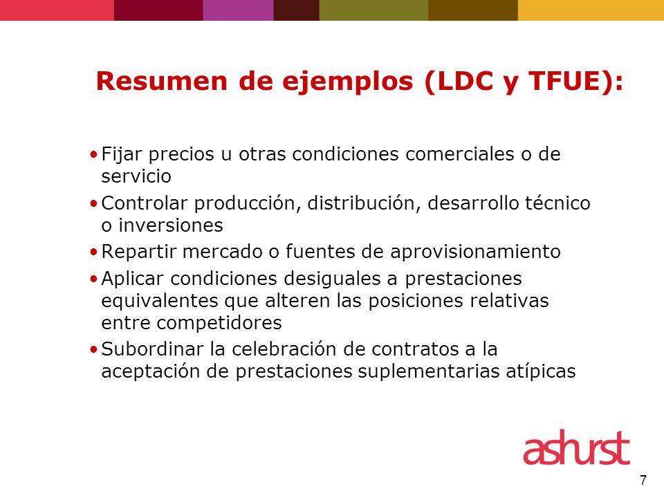 7 Resumen de ejemplos (LDC y TFUE): Fijar precios u otras condiciones comerciales o de servicio Controlar producción, distribución, desarrollo técnico