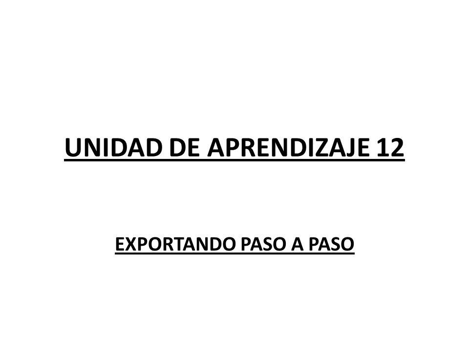 UNIDAD DE APRENDIZAJE 12 EXPORTANDO PASO A PASO