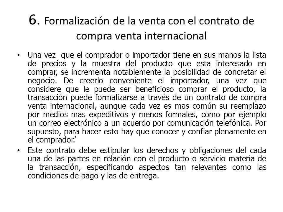 6. Formalización de la venta con el contrato de compra venta internacional Una vez que el comprador o importador tiene en sus manos la lista de precio