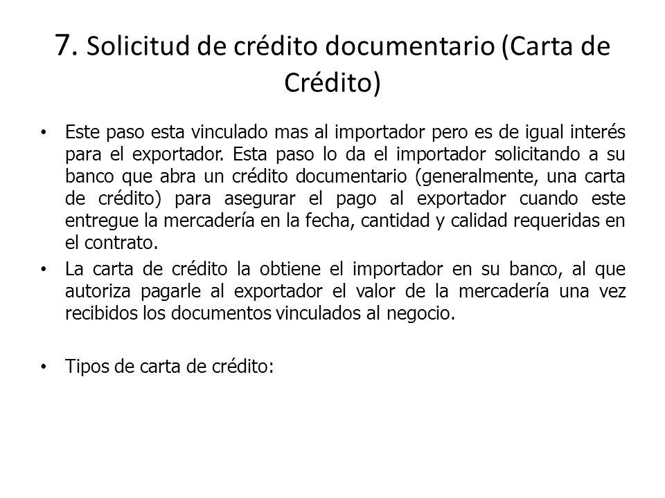 7. Solicitud de crédito documentario (Carta de Crédito) Este paso esta vinculado mas al importador pero es de igual interés para el exportador. Esta p