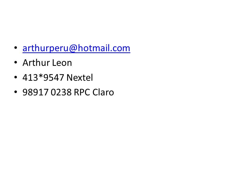 arthurperu@hotmail.com Arthur Leon 413*9547 Nextel 98917 0238 RPC Claro