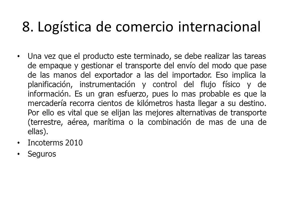 8. Logística de comercio internacional Una vez que el producto este terminado, se debe realizar las tareas de empaque y gestionar el transporte del en