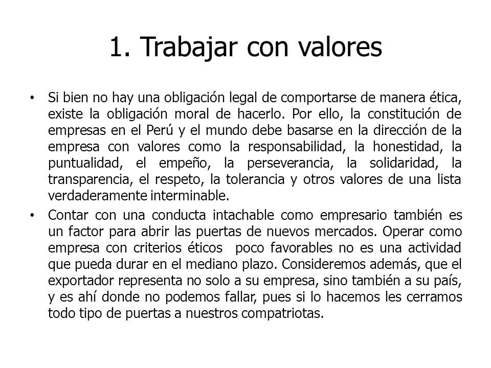 1. Trabajar con valores Si bien no hay una obligación legal de comportarse de manera ética, existe la obligación moral de hacerlo. Por ello, la consti