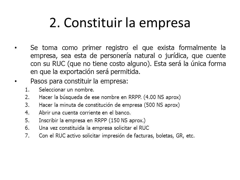 2. Constituir la empresa Se toma como primer registro el que exista formalmente la empresa, sea esta de personería natural o jurídica, que cuente con
