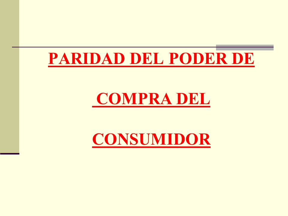 PARIDAD DEL PODER DE COMPRA DEL CONSUMIDOR